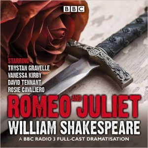 Romeo And Juliet: A BBC Radio 3 Full Cast Dramatisation BBC Audio CD